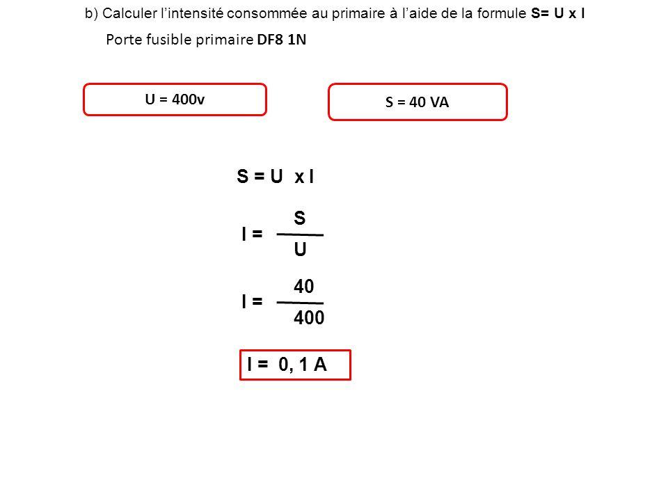 S = U x I S I = U 40 I = 400 I = 0, 1 A Porte fusible primaire DF8 1N