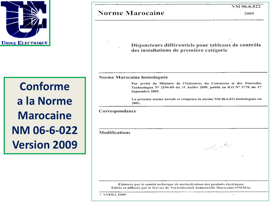 Conforme a la Norme Marocaine NM 06-6-022 Version 2009