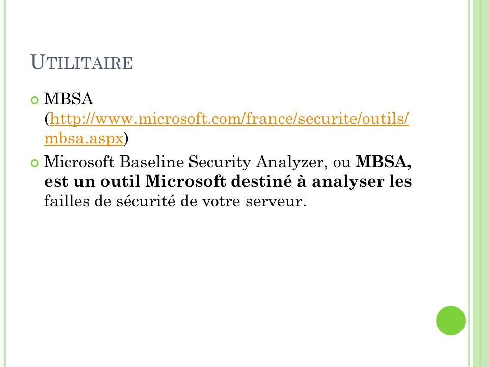 Utilitaire MBSA (http://www.microsoft.com/france/securite/outils/ mbsa.aspx)