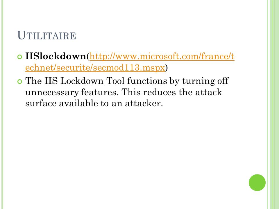 Utilitaire IISlockdown(http://www.microsoft.com/france/t echnet/securite/secmod113.mspx)