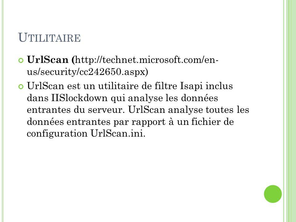 Utilitaire UrlScan (http://technet.microsoft.com/en- us/security/cc242650.aspx)