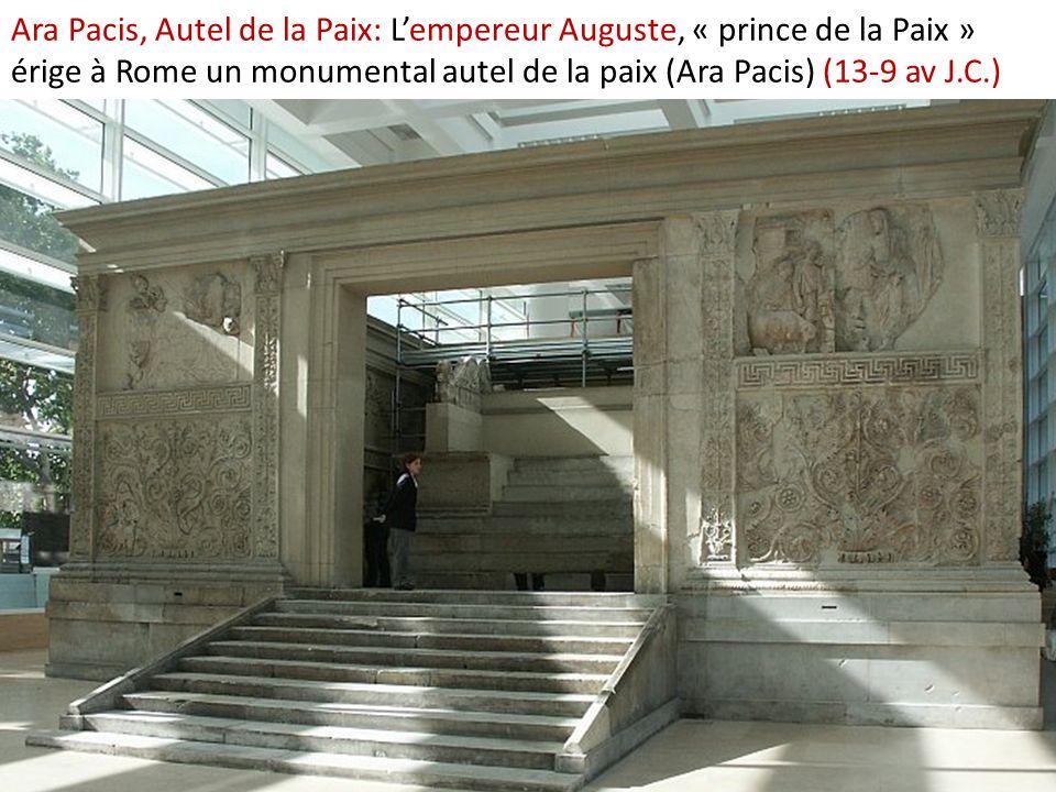 Ara Pacis, Autel de la Paix: L'empereur Auguste, « prince de la Paix » érige à Rome un monumental autel de la paix (Ara Pacis) (13-9 av J.C.)
