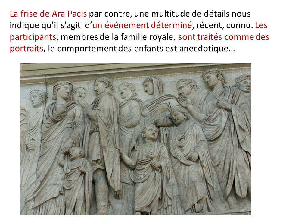 La frise de Ara Pacis par contre, une multitude de détails nous indique qu'il s'agit d'un événement déterminé, récent, connu.