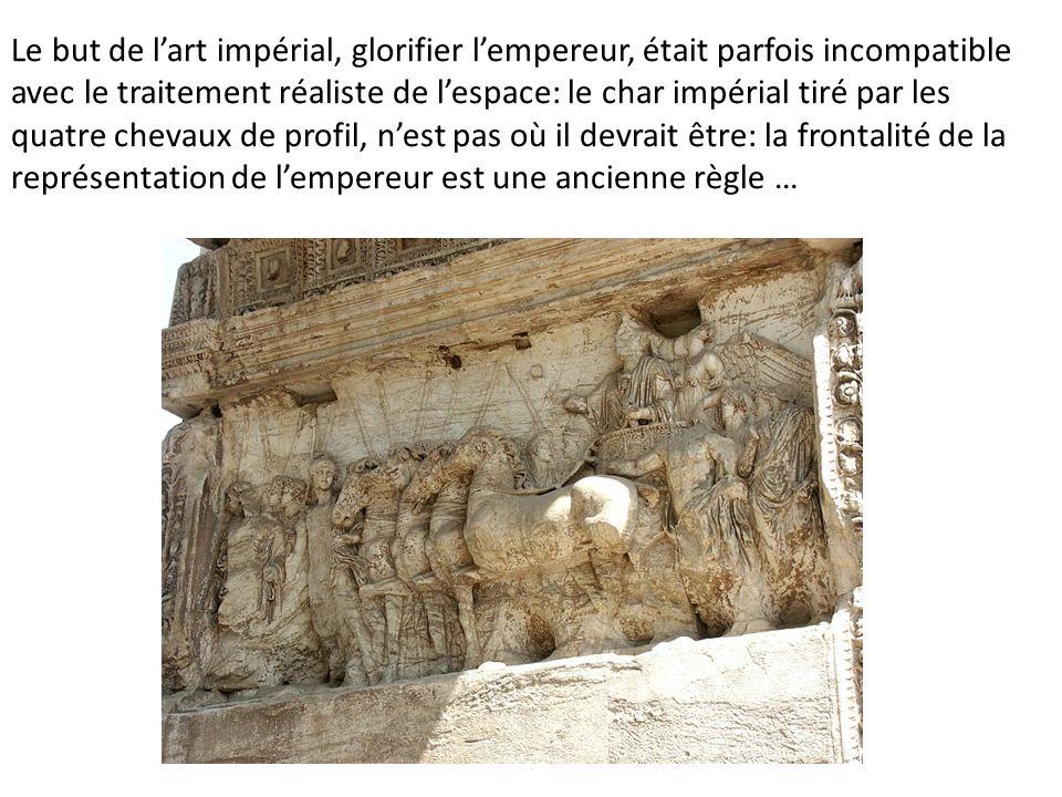 Le but de l'art impérial, glorifier l'empereur, était parfois incompatible avec le traitement réaliste de l'espace: le char impérial tiré par les quatre chevaux de profil, n'est pas où il devrait être: la frontalité de la représentation de l'empereur est une ancienne règle …