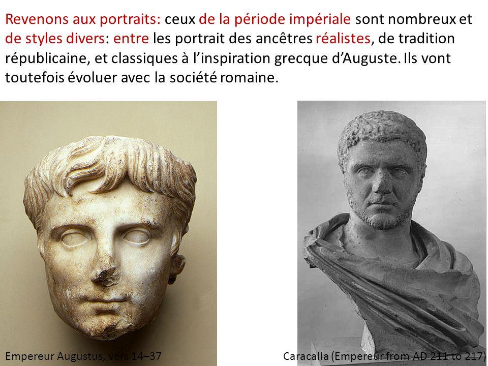 Revenons aux portraits: ceux de la période impériale sont nombreux et de styles divers: entre les portrait des ancêtres réalistes, de tradition républicaine, et classiques à l'inspiration grecque d'Auguste. Ils vont toutefois évoluer avec la société romaine.