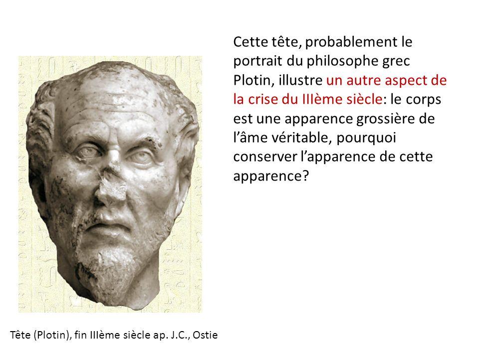 Cette tête, probablement le portrait du philosophe grec Plotin, illustre un autre aspect de la crise du IIIème siècle: le corps est une apparence grossière de l'âme véritable, pourquoi conserver l'apparence de cette apparence