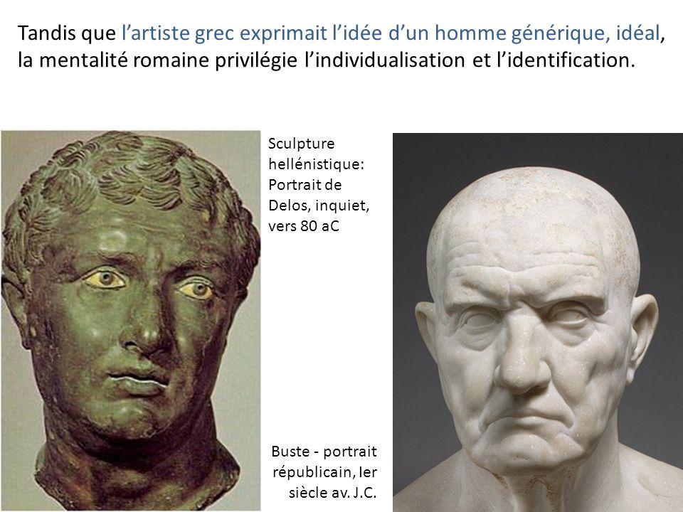 Tandis que l'artiste grec exprimait l'idée d'un homme générique, idéal, la mentalité romaine privilégie l'individualisation et l'identification.