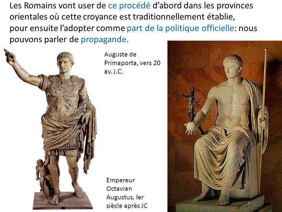 Les Romains vont user de ce procédé d'abord dans les provinces orientales où cette croyance est traditionnellement établie, pour ensuite l'adopter comme part de la politique officielle: nous pouvons parler de propagande.