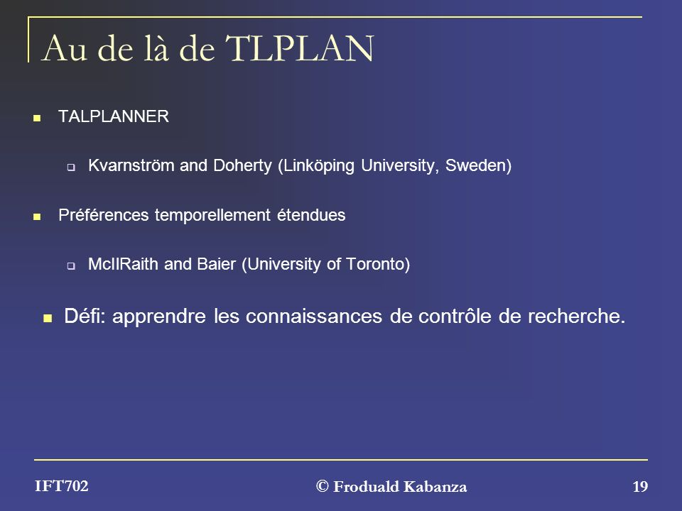 Au de là de TLPLAN TALPLANNER. Kvarnström and Doherty (Linköping University, Sweden) Préférences temporellement étendues.
