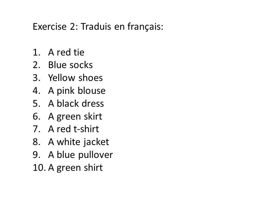 Exercise 2: Traduis en français: