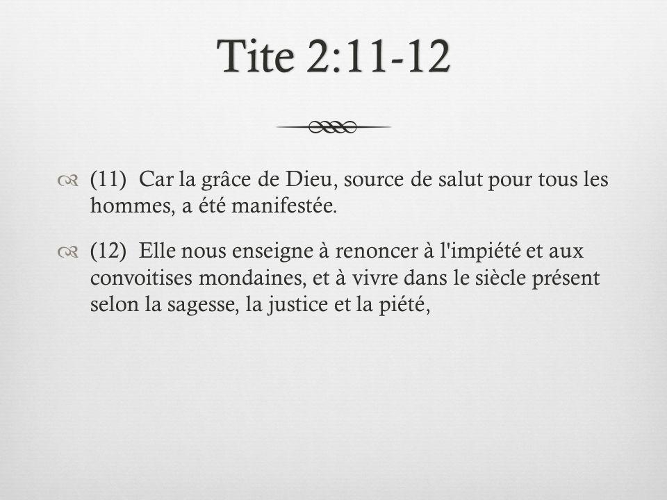 Tite 2:11-12 (11) Car la grâce de Dieu, source de salut pour tous les hommes, a été manifestée.