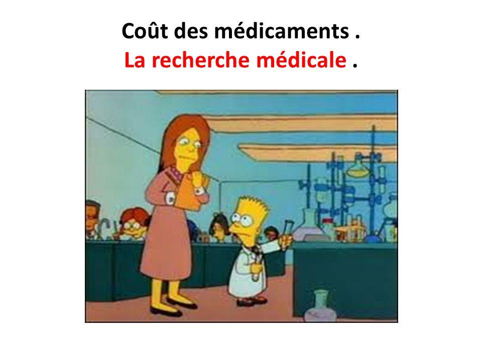 Coût des médicaments . La recherche médicale .