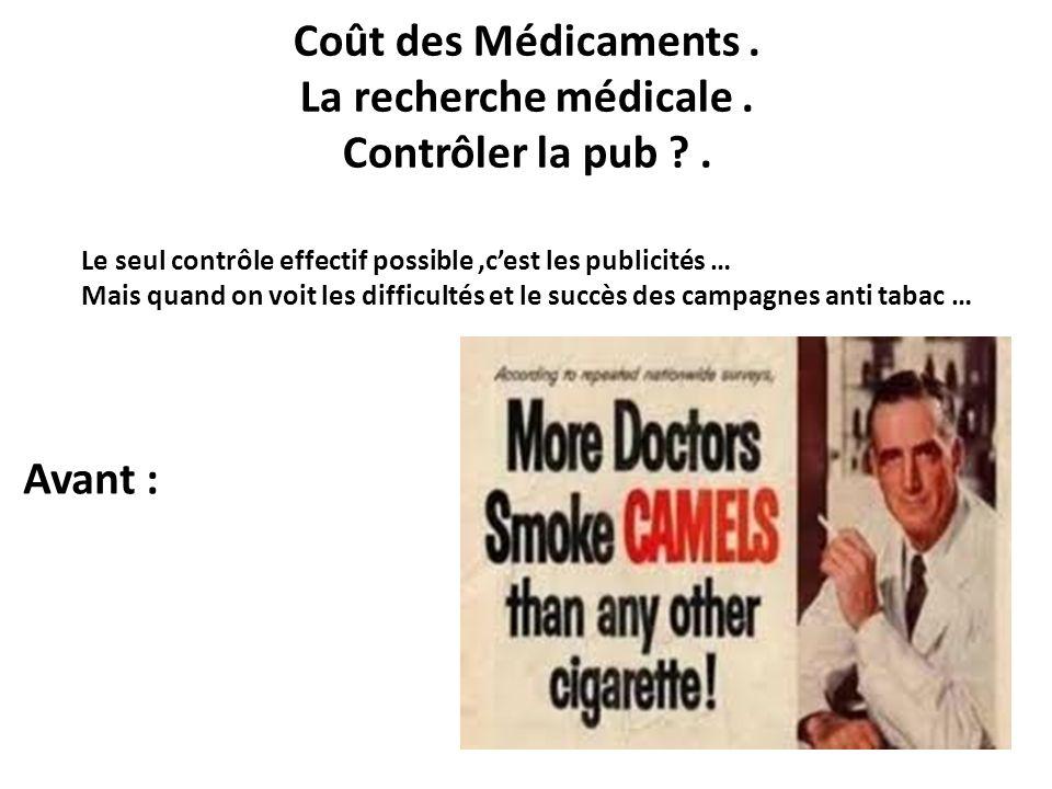 Coût des Médicaments . La recherche médicale . Contrôler la pub .