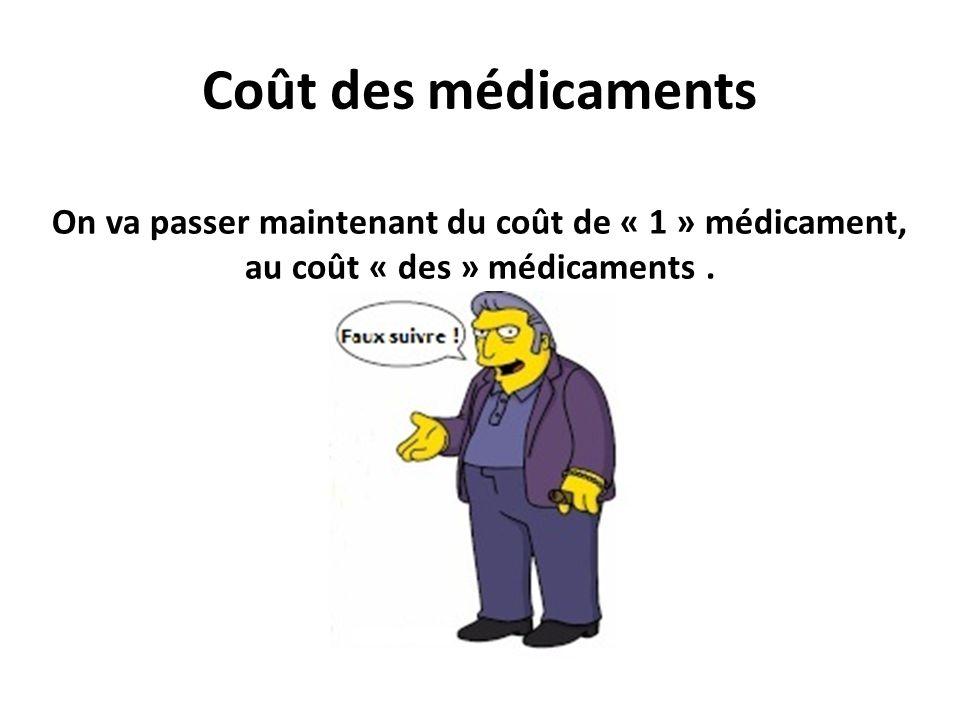 Coût des médicaments On va passer maintenant du coût de « 1 » médicament, au coût « des » médicaments .
