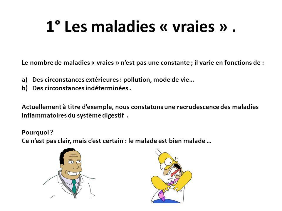 1° Les maladies « vraies » .