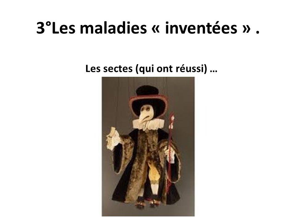 3°Les maladies « inventées » .