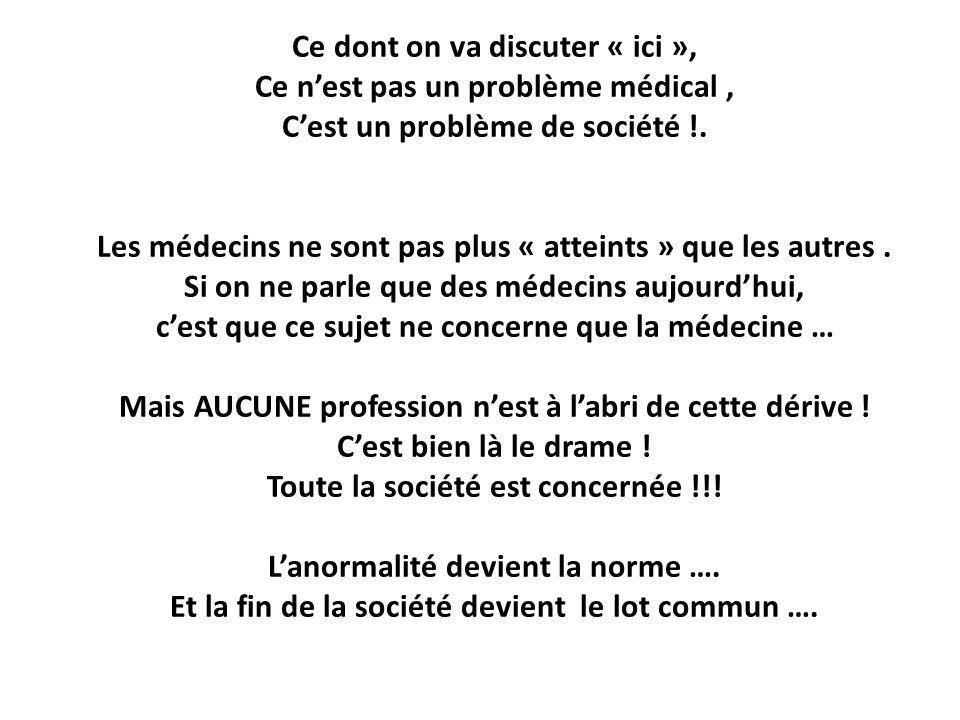 Ce dont on va discuter « ici », Ce n'est pas un problème médical , C'est un problème de société !.