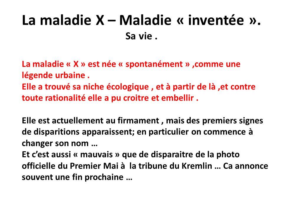 La maladie X – Maladie « inventée ». Sa vie .