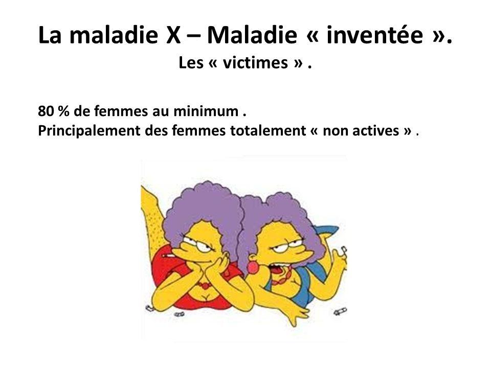 La maladie X – Maladie « inventée ». Les « victimes » .