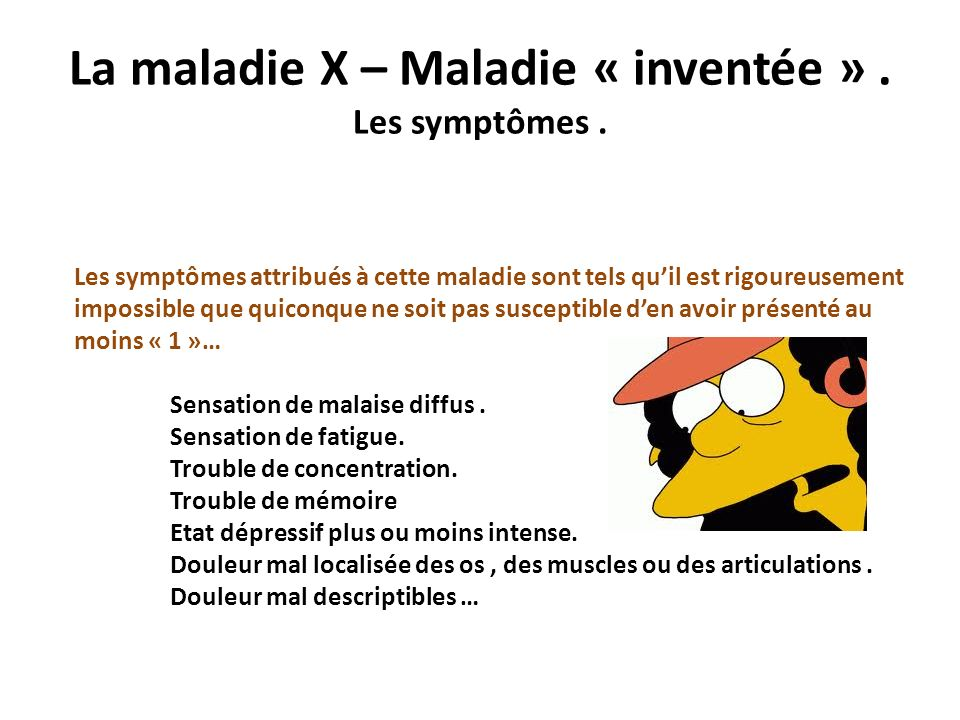 La maladie X – Maladie « inventée » . Les symptômes .