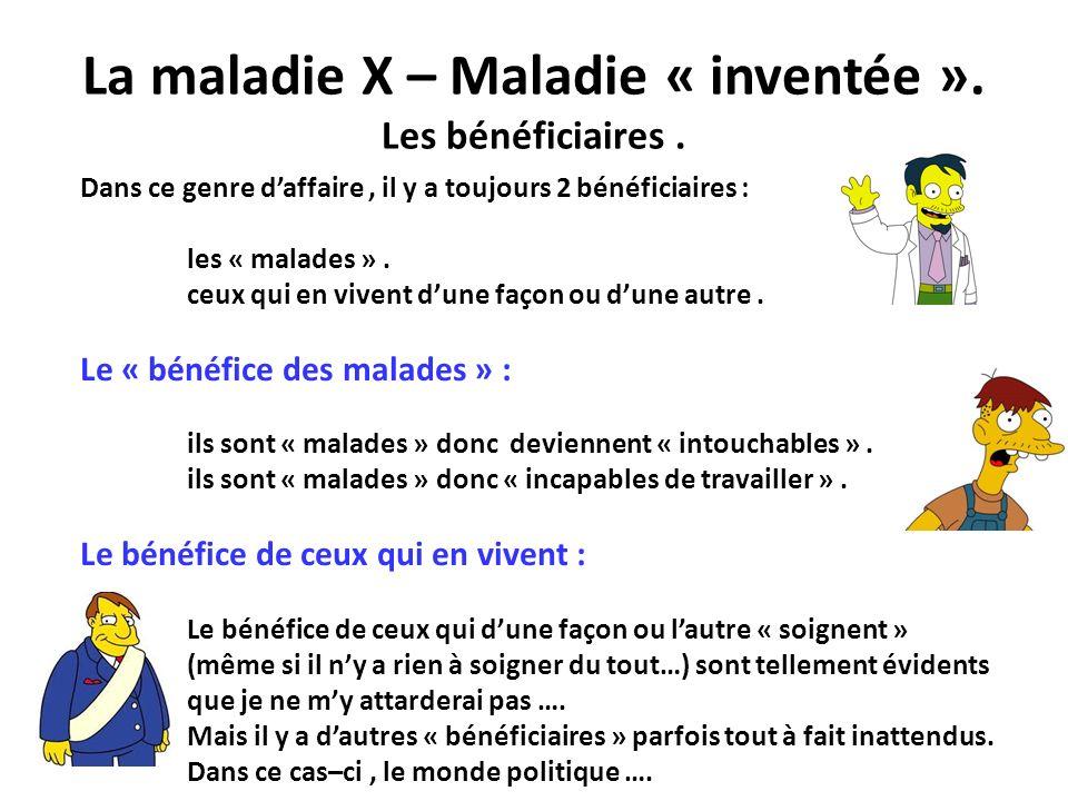 La maladie X – Maladie « inventée ». Les bénéficiaires .