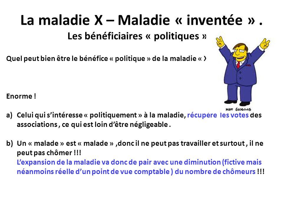 La maladie X – Maladie « inventée » . Les bénéficiaires « politiques » .