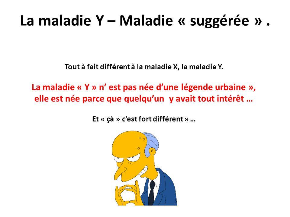 La maladie Y – Maladie « suggérée » .