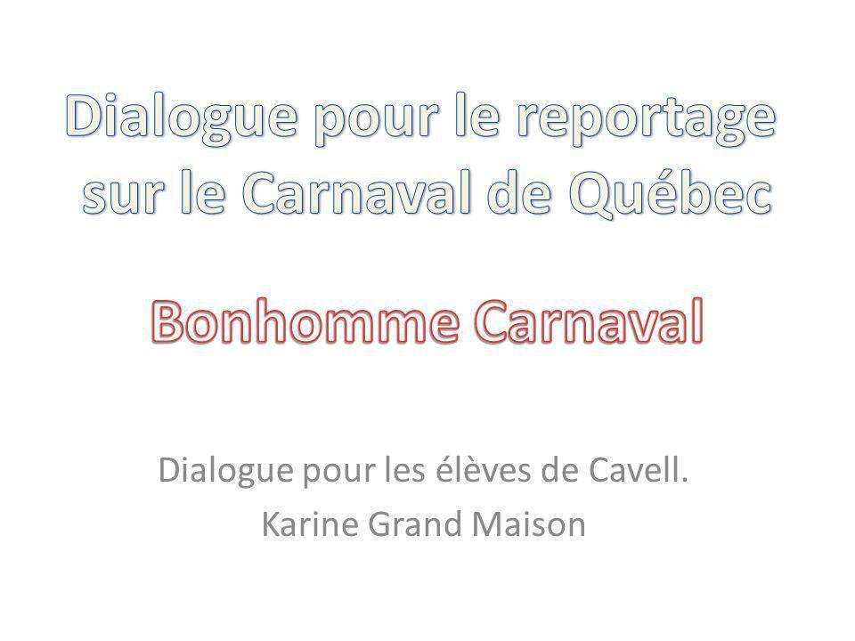 Dialogue pour les élèves de Cavell. Karine Grand Maison