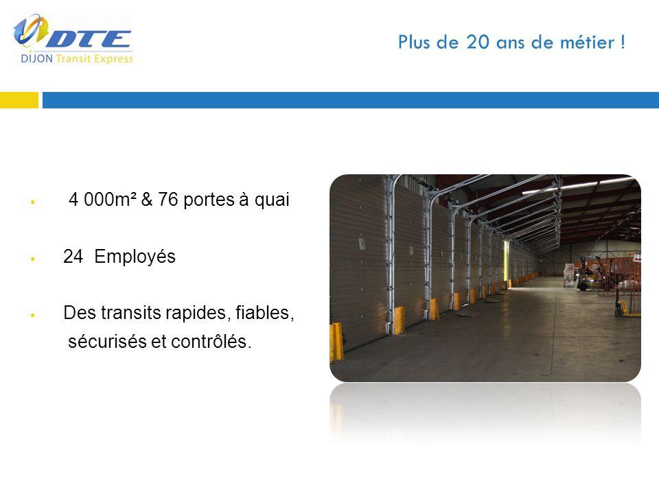 Plus de 20 ans de métier ! 4 000m² & 76 portes à quai 24 Employés