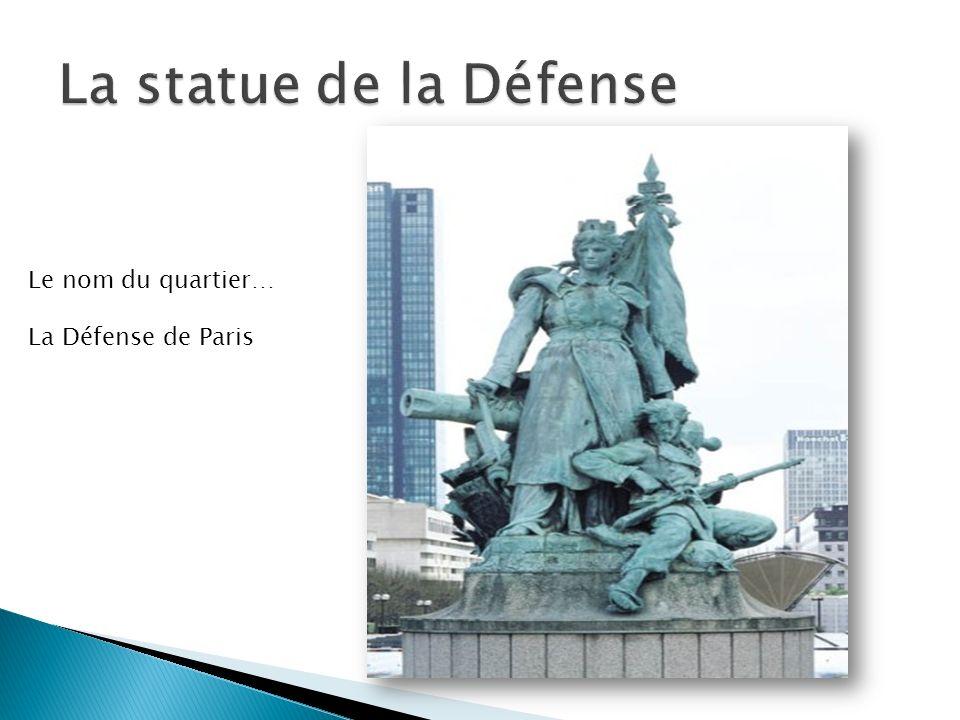 La statue de la Défense Le nom du quartier… La Défense de Paris