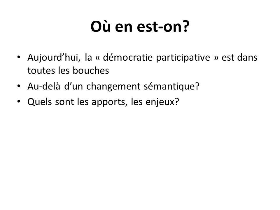 Où en est-on Aujourd'hui, la « démocratie participative » est dans toutes les bouches. Au-delà d'un changement sémantique