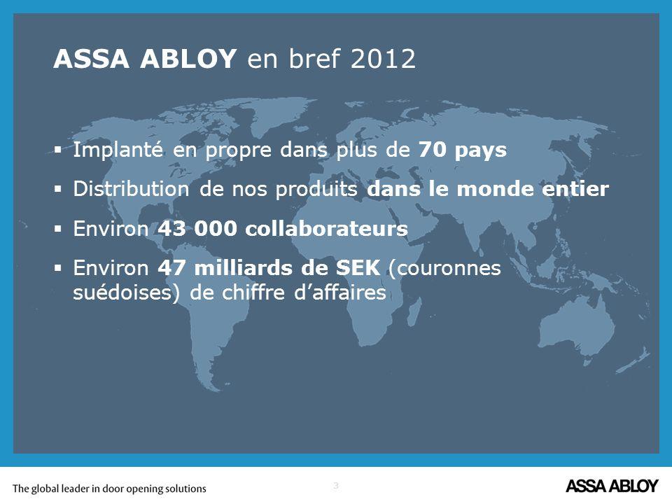 ASSA ABLOY en bref 2012 Implanté en propre dans plus de 70 pays