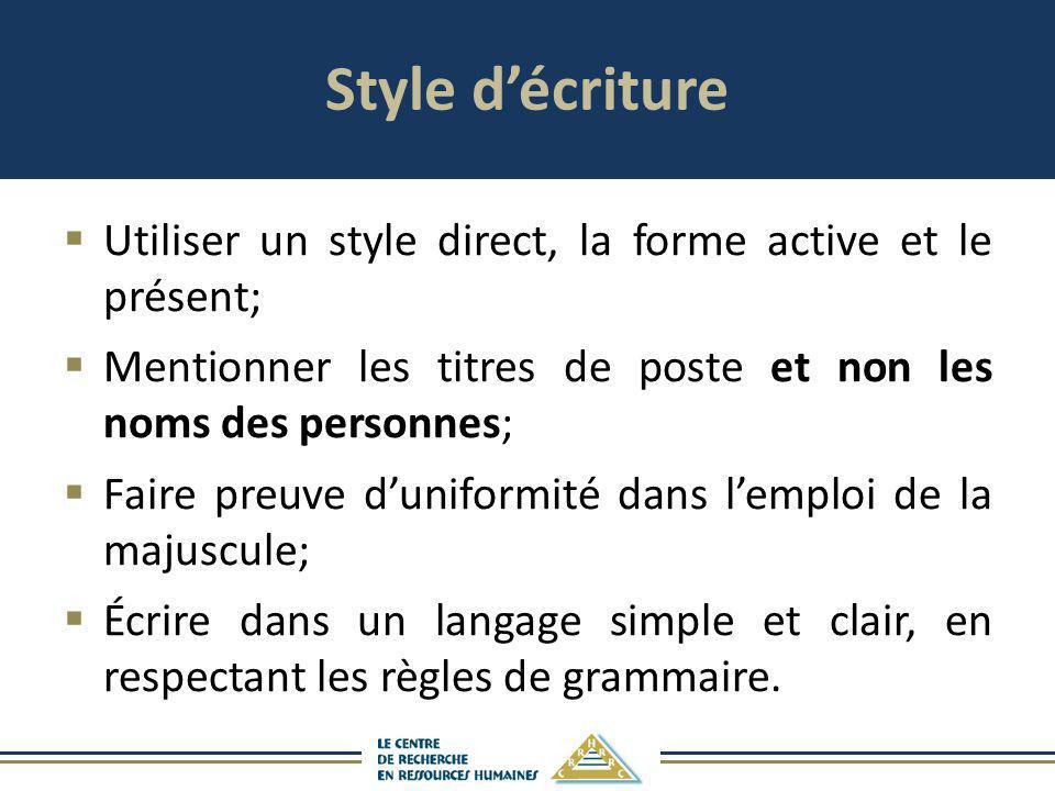 Style d'écriture Utiliser un style direct, la forme active et le présent; Mentionner les titres de poste et non les noms des personnes;