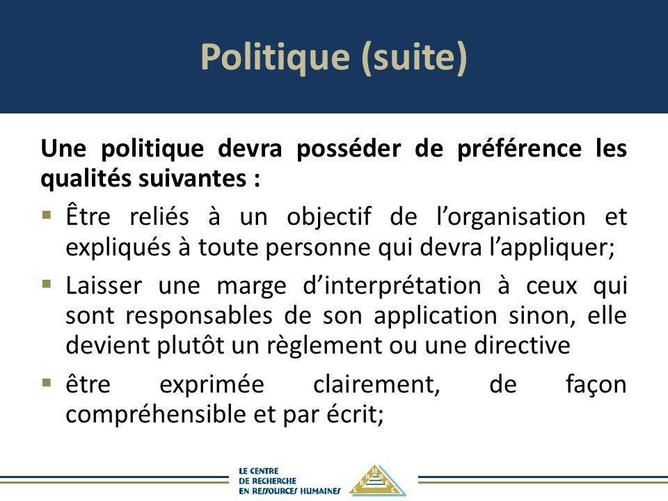 Politique (suite) Une politique devra posséder de préférence les qualités suivantes :