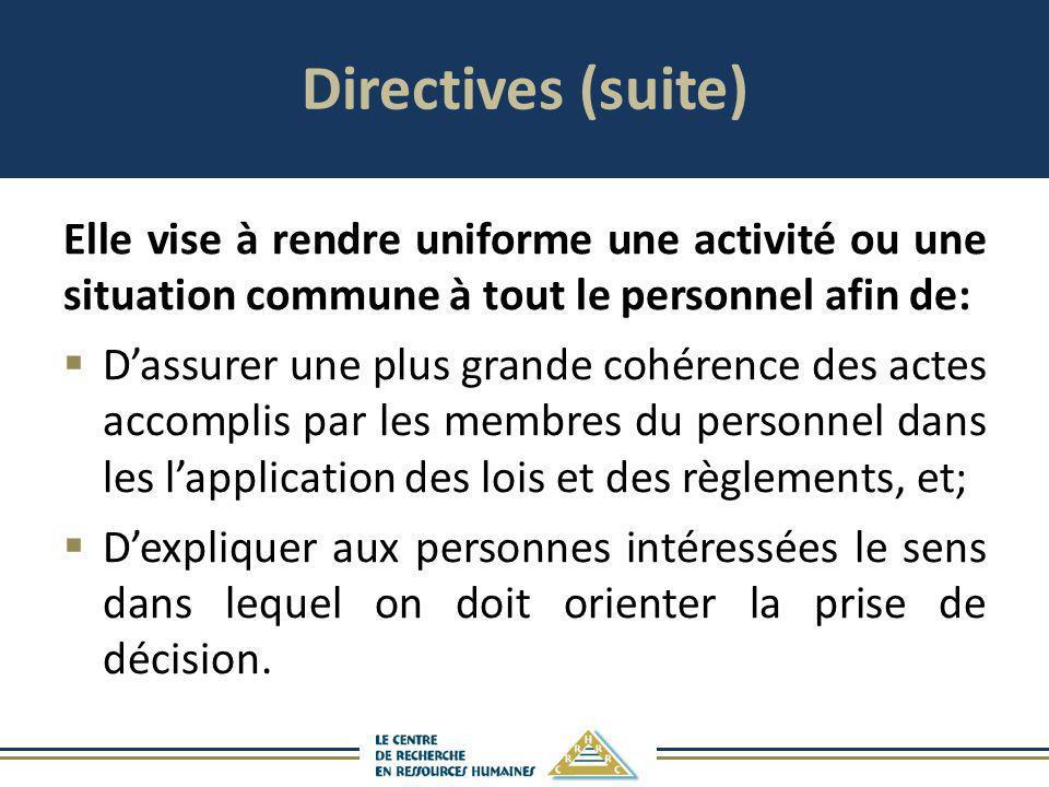 Directives (suite) Elle vise à rendre uniforme une activité ou une situation commune à tout le personnel afin de: