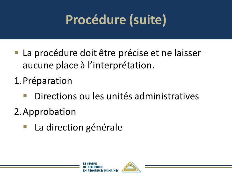 Procédure (suite) La procédure doit être précise et ne laisser aucune place à l'interprétation. 1. Préparation.