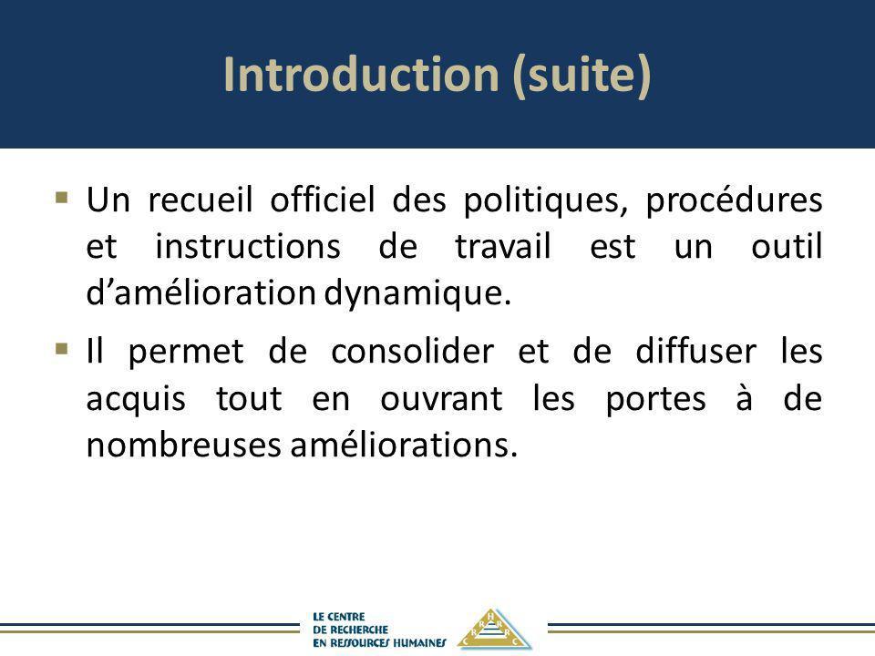 Introduction (suite) Un recueil officiel des politiques, procédures et instructions de travail est un outil d'amélioration dynamique.