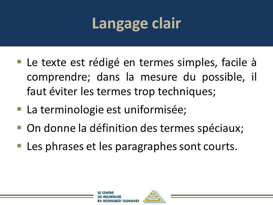 Langage clair Le texte est rédigé en termes simples, facile à comprendre; dans la mesure du possible, il faut éviter les termes trop techniques;