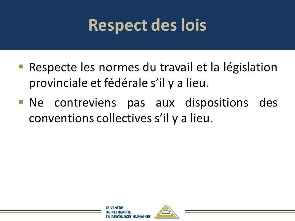 Respect des lois Respecte les normes du travail et la législation provinciale et fédérale s'il y a lieu.