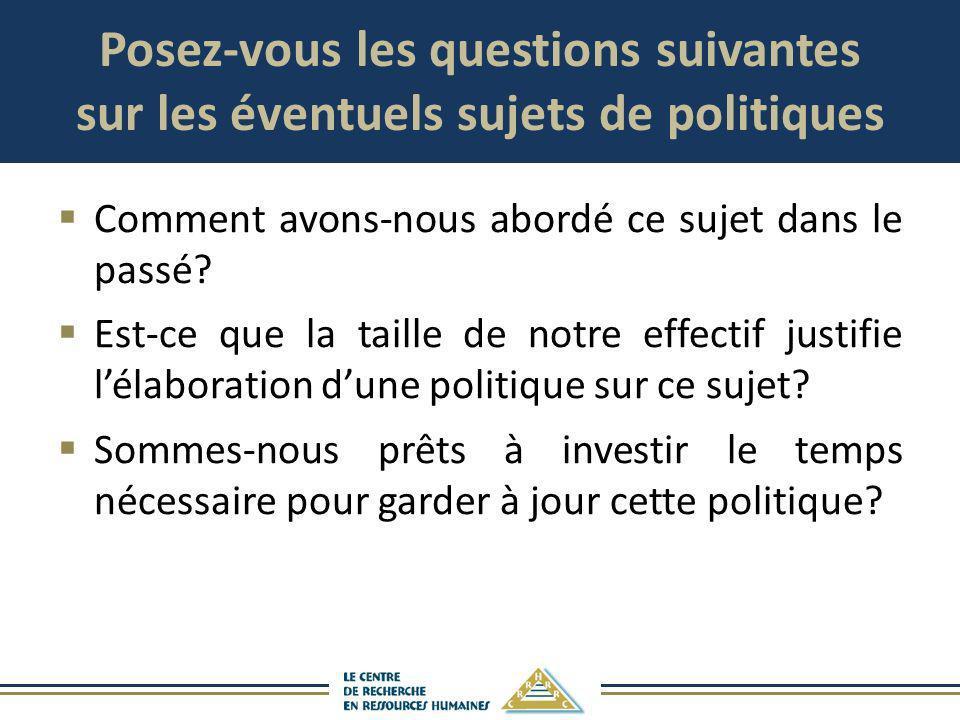 Posez-vous les questions suivantes sur les éventuels sujets de politiques