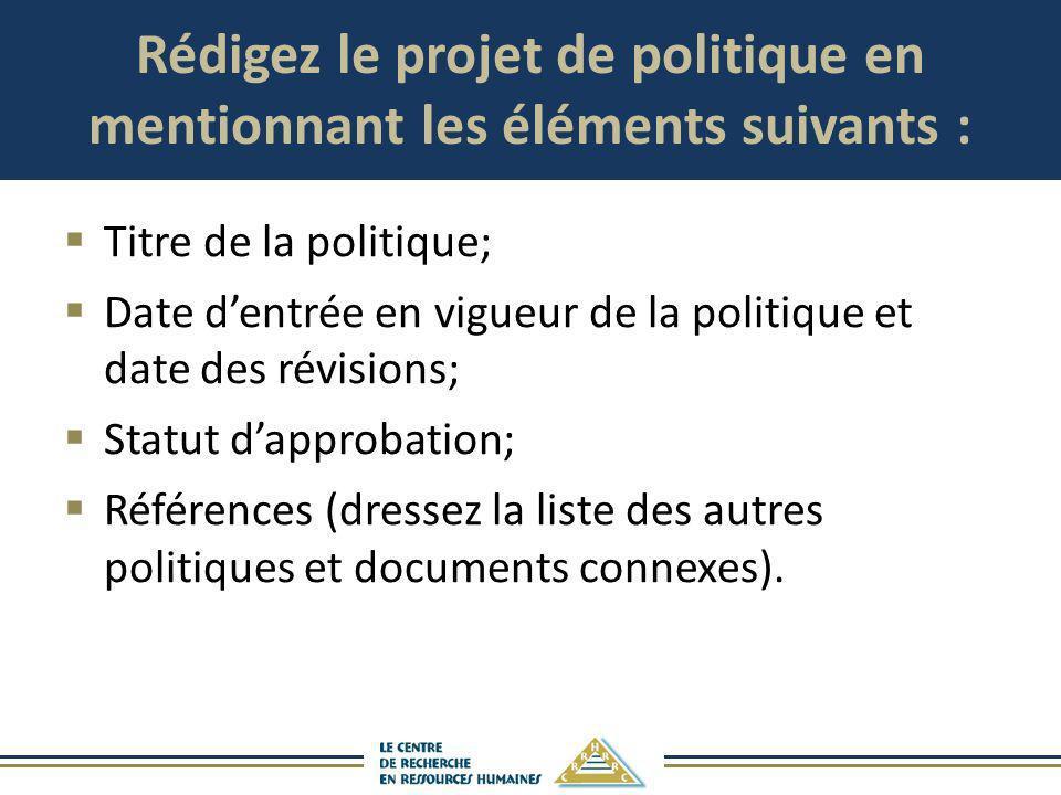 Rédigez le projet de politique en mentionnant les éléments suivants :