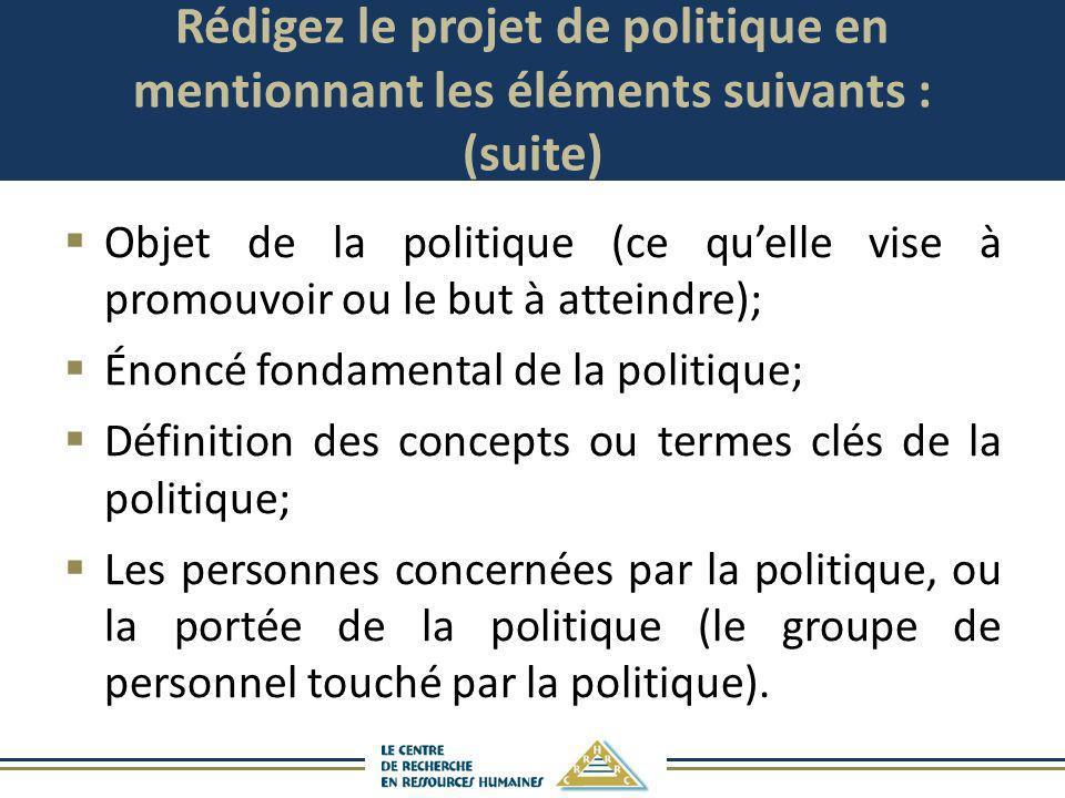 Rédigez le projet de politique en mentionnant les éléments suivants : (suite)
