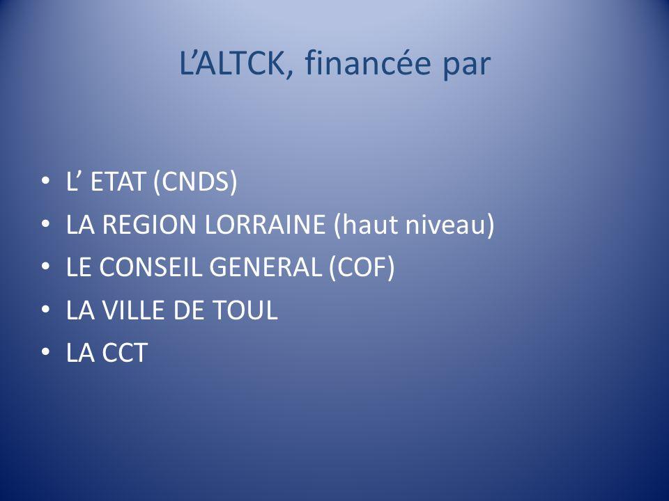 L'ALTCK, financée par L' ETAT (CNDS) LA REGION LORRAINE (haut niveau)