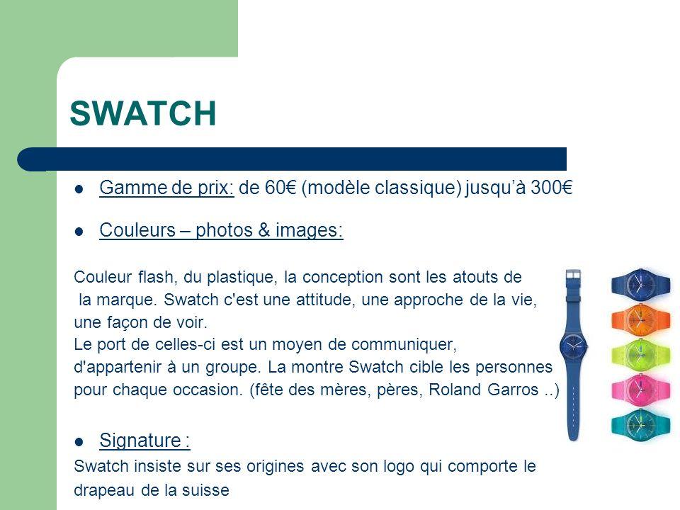 SWATCH Gamme de prix: de 60€ (modèle classique) jusqu'à 300€