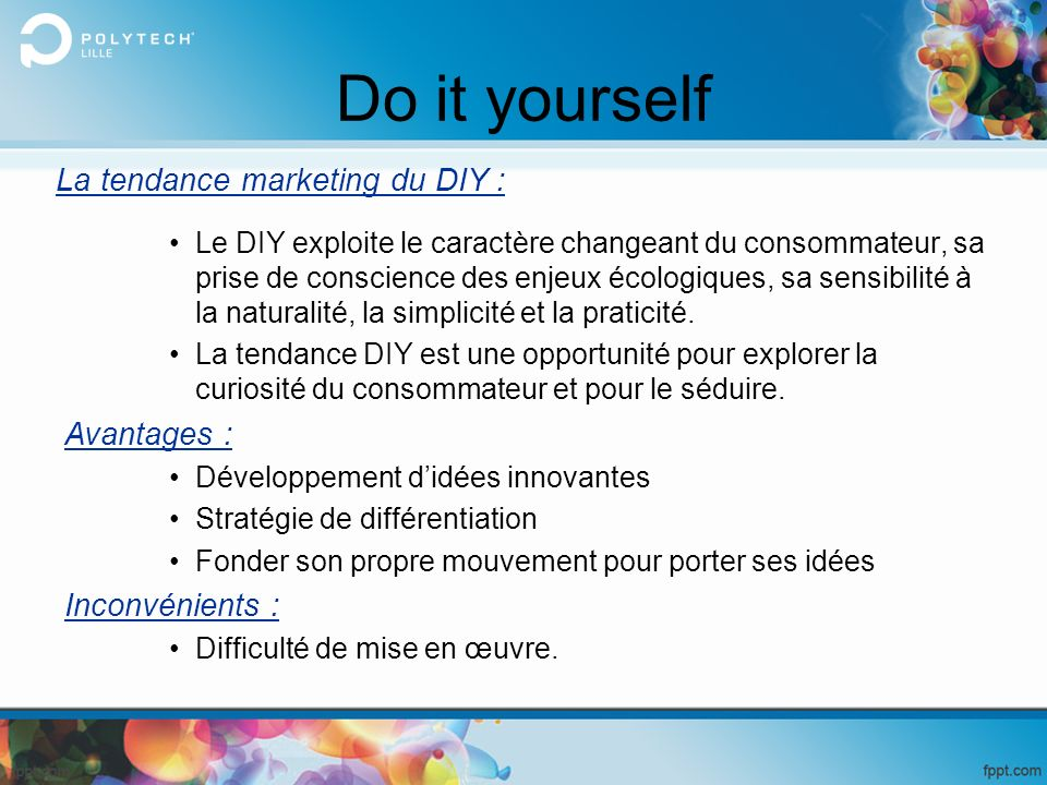 Do it yourself La tendance marketing du DIY : Avantages :
