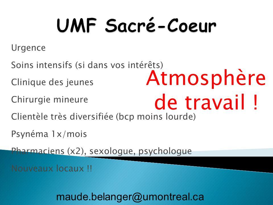 Atmosphère de travail ! UMF Sacré-Coeur maude.belanger@umontreal.ca
