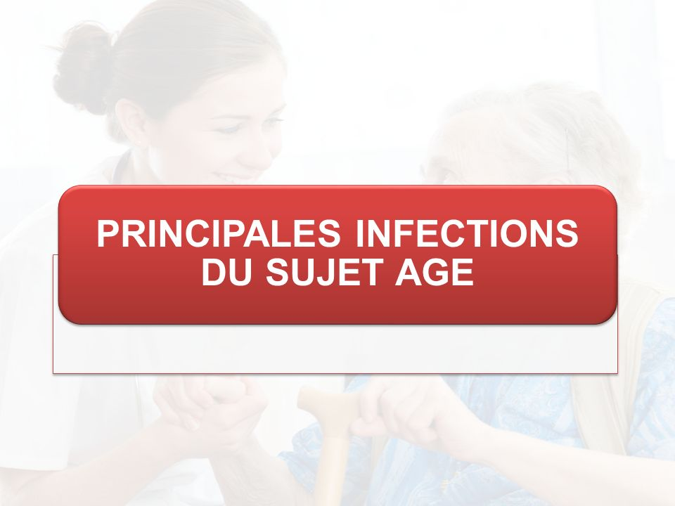 PRINCIPALES INFECTIONS DU SUJET AGE