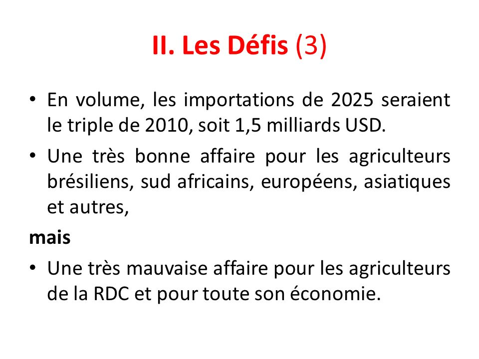II. Les Défis (3) En volume, les importations de 2025 seraient le triple de 2010, soit 1,5 milliards USD.