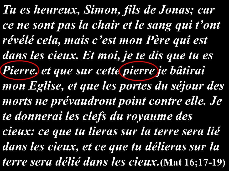 Tu es heureux, Simon, fils de Jonas; car ce ne sont pas la chair et le sang qui t'ont révélé cela, mais c'est mon Père qui est dans les cieux.