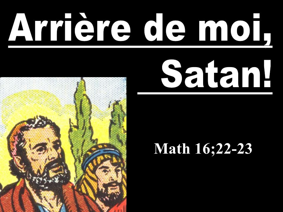 Arrière de moi, Satan! Math 16;22-23